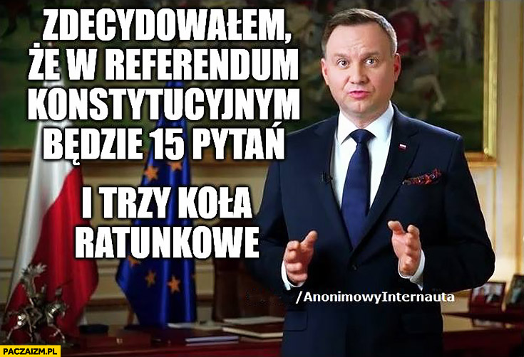 Andrzej Duda zdecydowałem, że w referendum konstytucyjnym będzie 15 pytań i trzy kola ratunkowe Anonimowy internauta