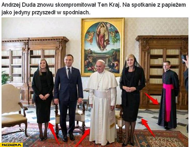 Andrzej Duda znowu skompromitował kraj na spotkanie z papieżem jako jedyny przyszedł w spodniach