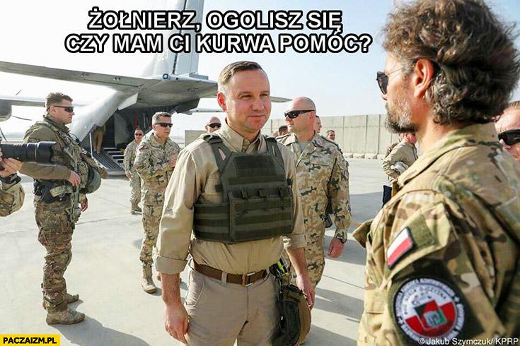 Andrzej Duda żołnierz ogolisz się czy mam Ci kurna pomóc?