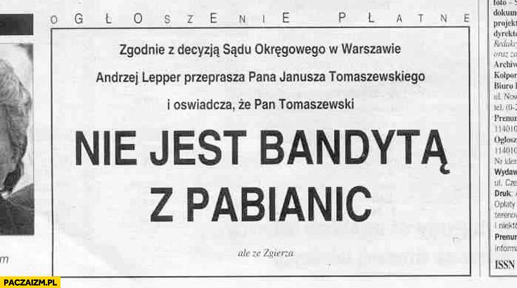 Andrzej Lepper oświadcza że Pan Tomaszewski nie jest bandytą z Pabianic ale ze Zgierza