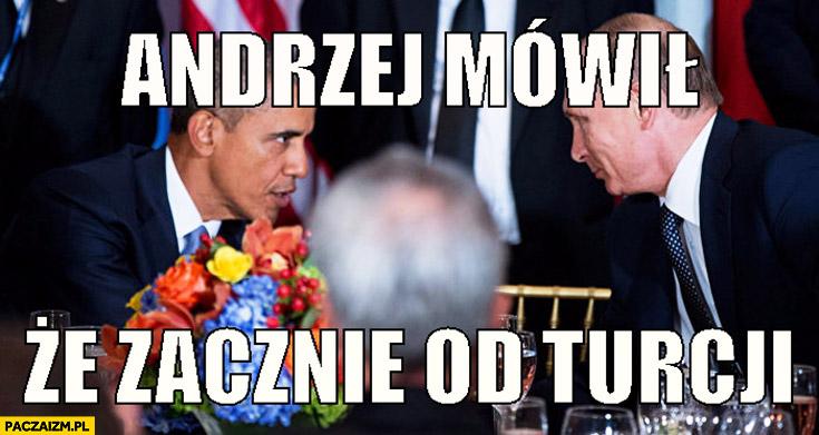 Andrzej mówił, że zacznie od Turcji Obama Putin
