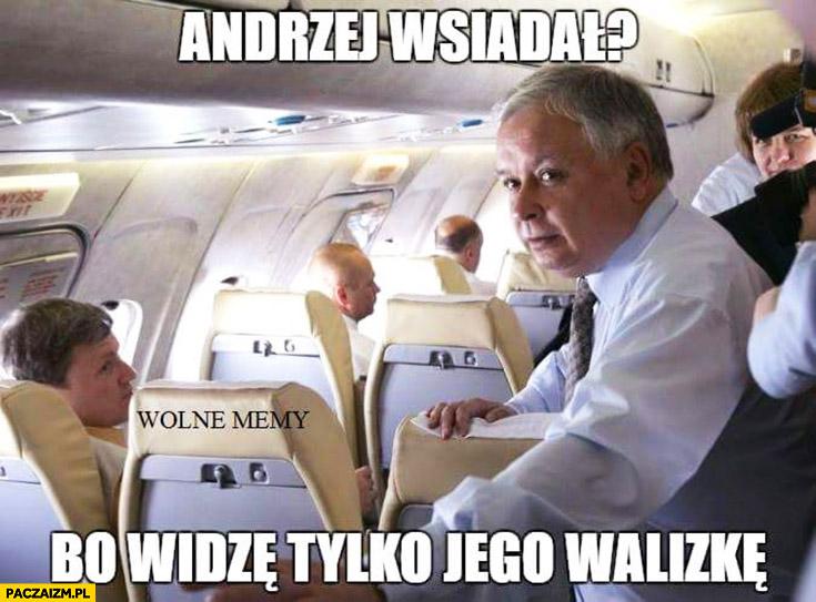 Andrzej wsiadał? Bo widzę tylko jego walizkę Lech Kaczyński Andrzej Duda Tupolew Smoleńsk