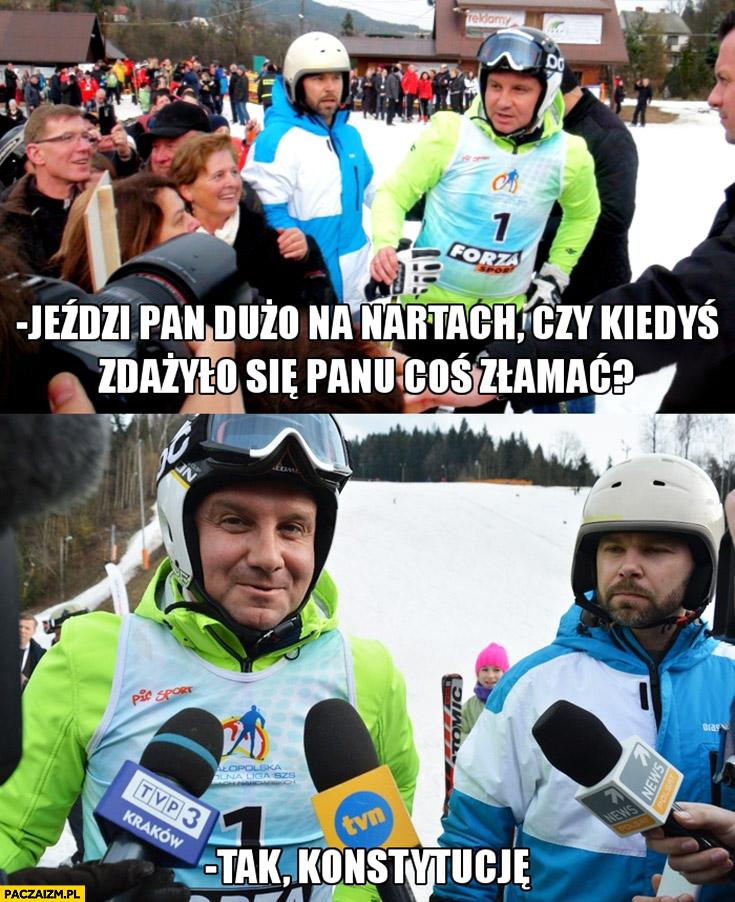 Andzej Duda jeździ Pan dużo na nartach, czy kiedyś zdarzyło się Panu coś złamać? Tak, konstytucję