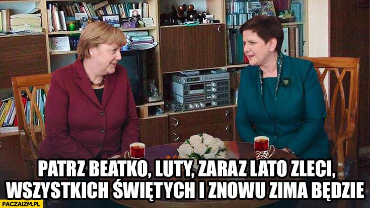 Angela Merkel Beata Szydło przy herbatce. Patrz Beatko luty, zaraz lato zleci, Wszystkich Świętych i znowu zima będzie