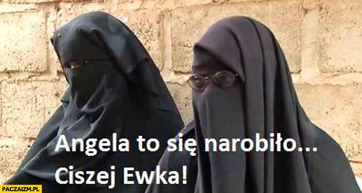 Angela to się narobiło. Ciszej Ewka Kopacz w burkach hidżab
