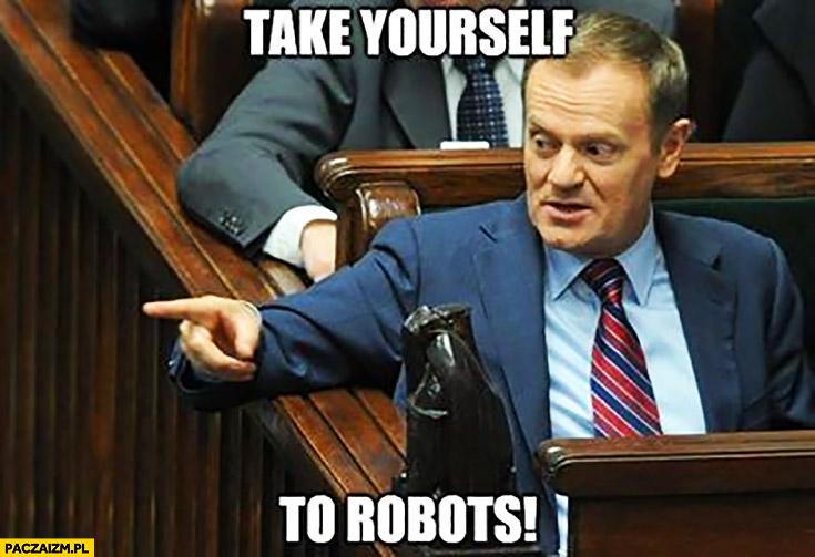 Angielski z Tuskiem take yourself to robots weź się do roboty