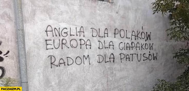 Anglia dla Polaków, Europa dla ciapaków, Radom dla patusów napis na murze