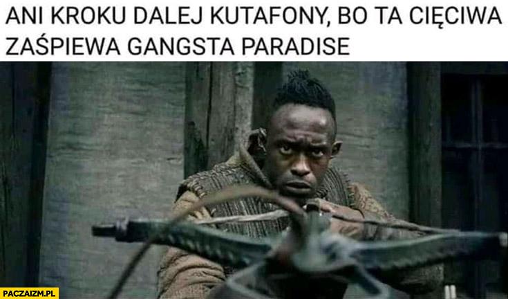 Ani kroku dalej kutafony bo ta cięciwa zaśpiewa Gangsta Paradise Wiedźmin czarny elf