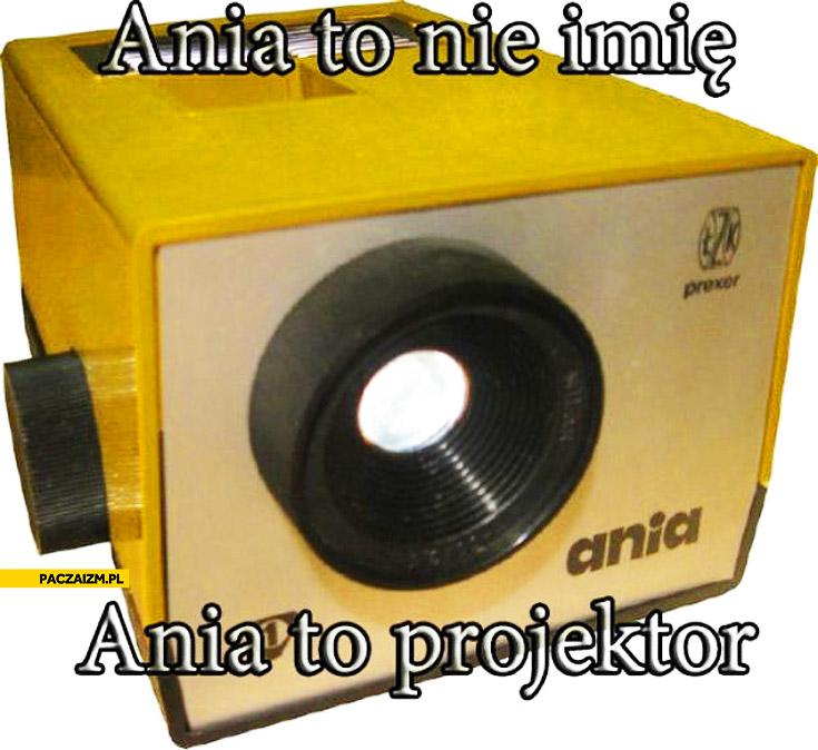 Ania to nie imię Ania to projektor