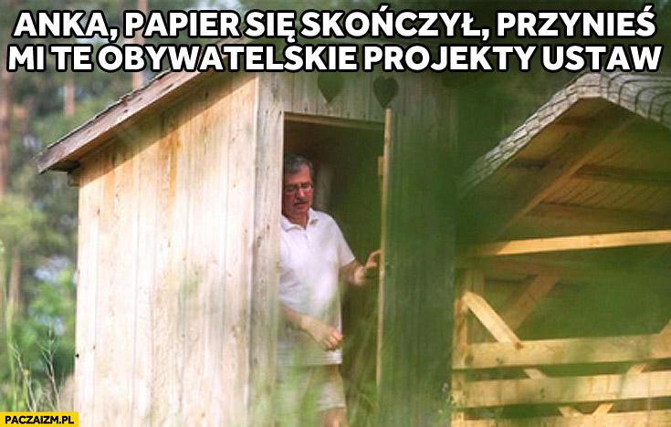 Anka papier się skończył przynieś mi te obywatelskie projekty ustaw Bronek Komorowski