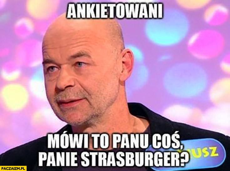 Ankietowani mówi to panu coś panie Strasburger Paździoch Familiada
