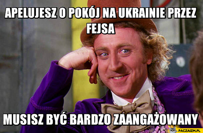 Apelujesz o pokój na Ukrainie przez fejsa musisz być bardzo zaangażowany