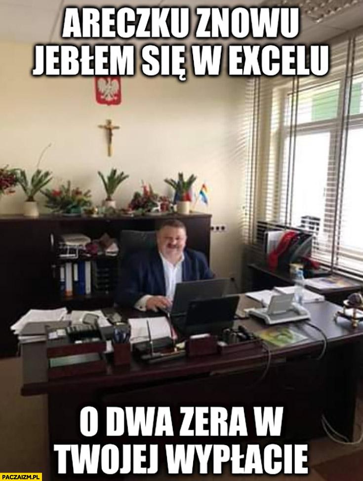 Areczku znowu jebłem się w Excelu o dwa zera w twojej wypłacie Janusz Alfa