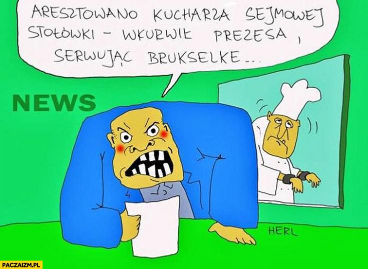 Aresztowano kucharza sejmowej stołówki wkurzył prezesa serwując brukselkę