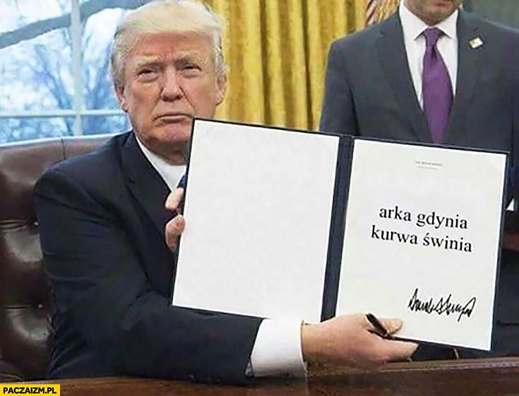 Arka Gdynia kurna świnia Donald Trump podpisał dekret ustawę