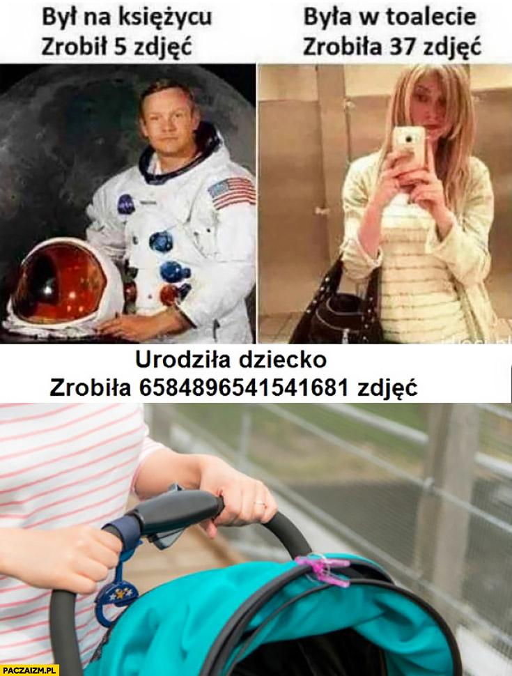 Armstrong był na księżycu zrobił 5 zdjęć, dziewczyna była w toalecie zrobiła 37 zdjęć, kobieta urodziła dziecko zrobiła milion zdjęć