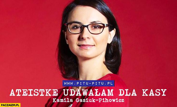 Ateistkę udawałam dla kasy Kamila Gasiuk-Pihowicz Nowoczesna