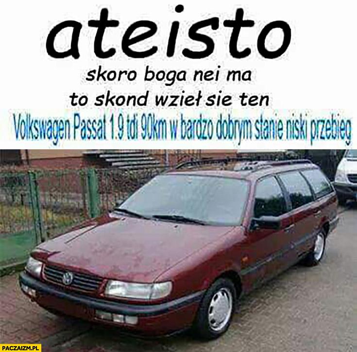 Ateisto skoro Boga nie ma to skąd wziął się ten Volkswagen Passat 1.9 TDI w bardzo dobrym stanie niski przebieg?