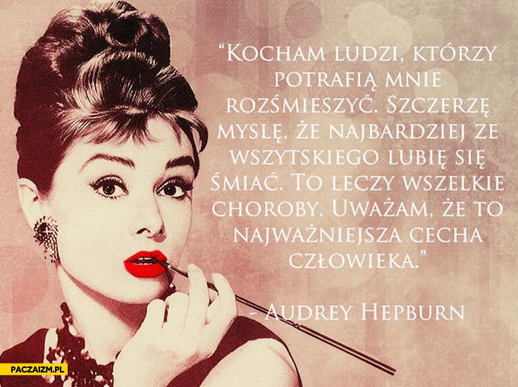 Audrey Hepburn kocham ludzi którzy potrafią mnie rozśmieszyć