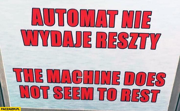 Automat nie wydaje reszty, the machine does not seem to rest tłumaczenie język angielski