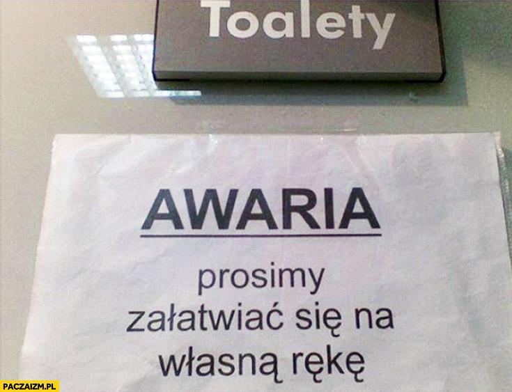 Awaria toalety prosimy załatwiać się na własną rękę