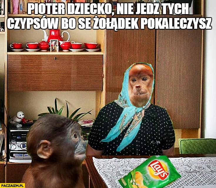 Babcia Pioter dziecko nie jedz tych czipsów bo sobie żołądek pokaleczysz Pjoter typowy Polak nosacz małpa
