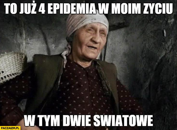 Babcia to już 4 epidemia w moim życiu w tym dwie światowe ...
