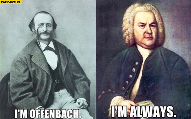 Bach Offenbach jestem często Bach, jestem zawsze Bach
