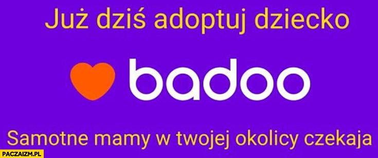 Badoo już dziś adoptuj dziecko samotne mamy w Twojej okolicy czekają