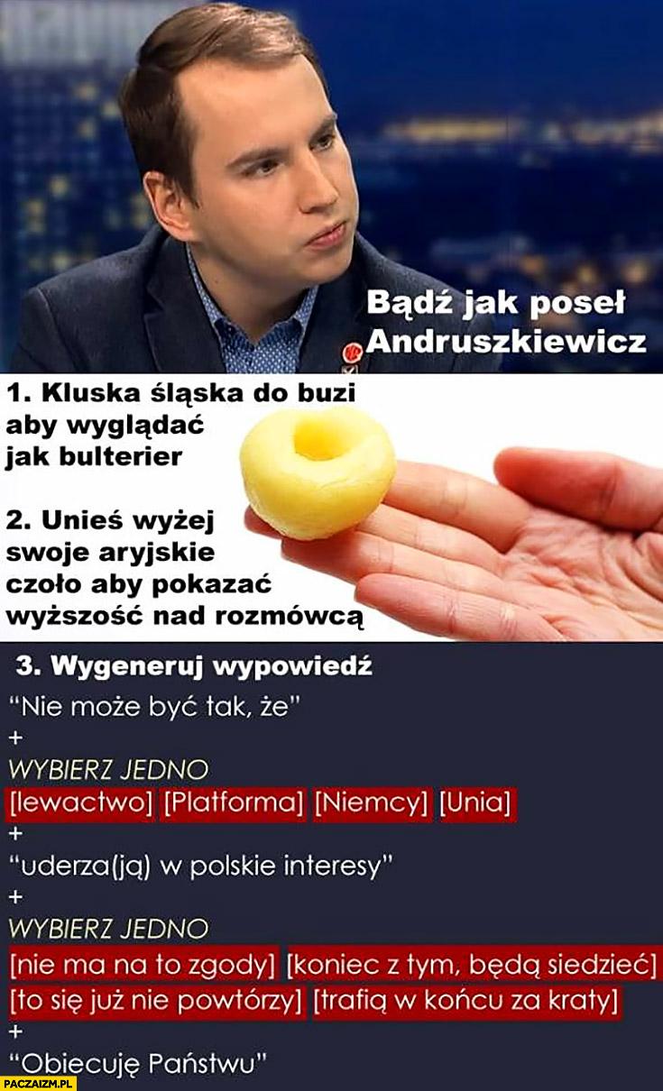 Bądź jak poseł Andruszkiewicz kluska śląska do buzi żeby wyglądać jak bulterier wygeneruj wypowiedz Kukiz
