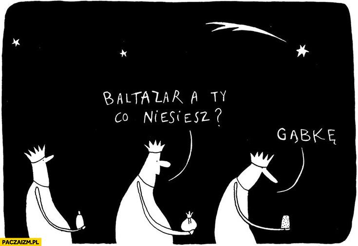 Baltazar a Ty co niesiesz? Gąbkę Trzej królowie