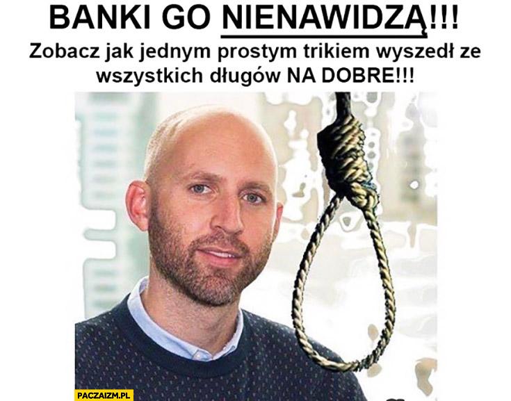 Banki go nienawidzą, zobacz jak jednym prostym trikiem wyszedł ze wszystkich długów na dobre. Sznur powiesił się szubienica