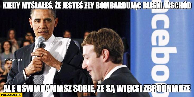 Barack Obama Mark Zuckerberg kiedy myślałeś, że jesteś zły bombardując bliski wschód, ale uświadamiasz sobie, że są więksi zbrodniarze