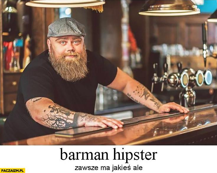 Barman hipster zawsze ma jakieś ale piwo
