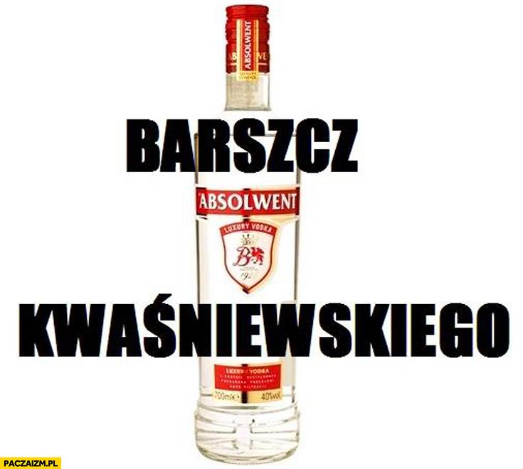 Barszcz Kwaśniewskiego wódka Absolwent