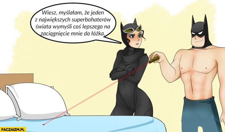Batman Catwoman myślała że wymyślisz coś lepszego na zaciągnięcie mnie do łóżka laser