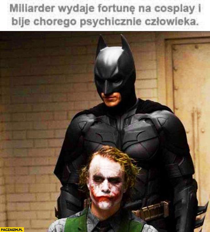 Batman miliarder wydaje fortunę na cosplay przebranie i bije chorego psychicznie człowieka Joker