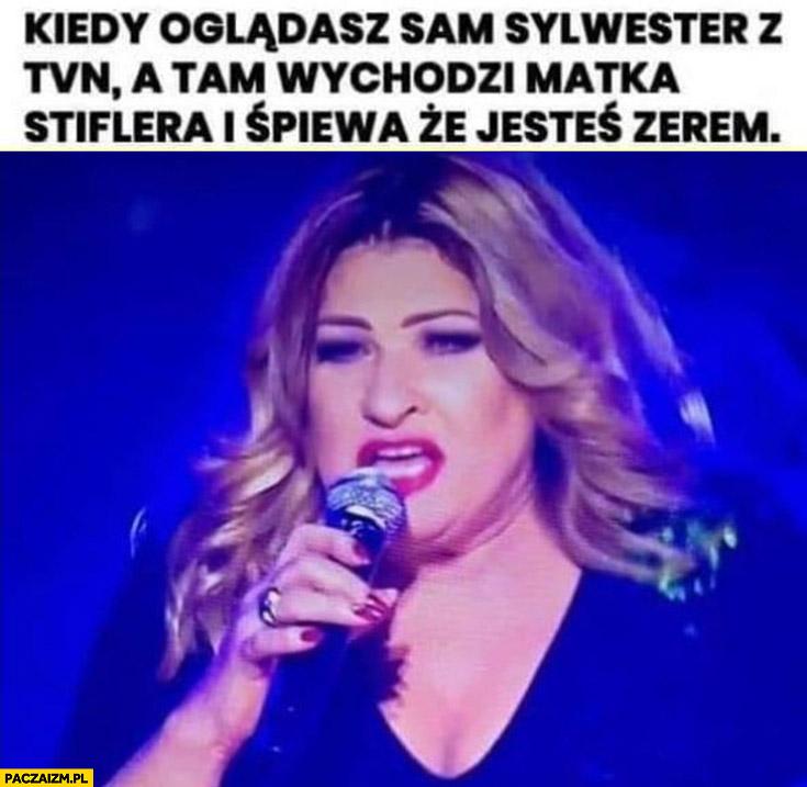 Beata Kozidrak kiedy oglądasz sam sylwester z TVN a tam wychodzi matka Stiflera i śpiewa, że jesteś zerem