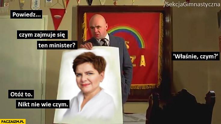 Beata Szydło czym się zajmuje ten minister, właśnie czym? Otóż to nikt nie wie czym Sekcja gimnastyczna