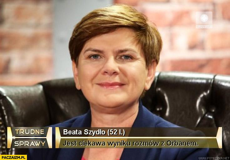 Beata Szydło jest ciekawa wyniku rozmów Kaczyńskiego z Orbanem Trudne Sprawy