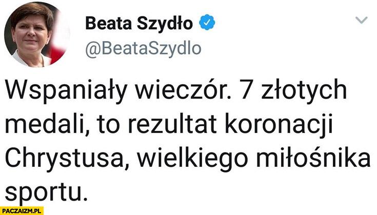 Beata Szydło na twitterze wspaniały wieczór 7 złotych medali to rezultat koronacji Chrystusa, wielkiego miłośnika sportu