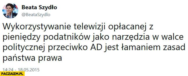 Beata Szydło na twitterze: wykorzystywanie telewizji opłacanej z pieniędzy podatników jako narzędzia w walce politycznej jest łamaniem zasad Państwa prawa