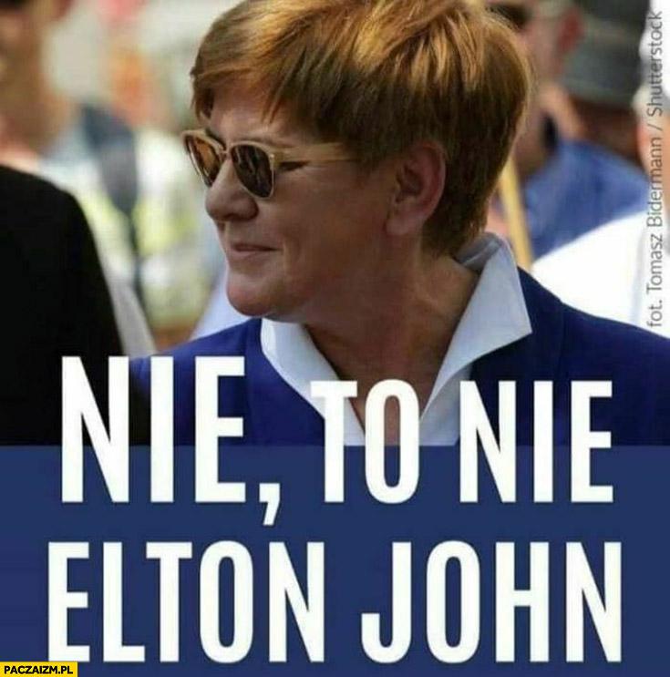 Beata Szydło nie to nie Elton John