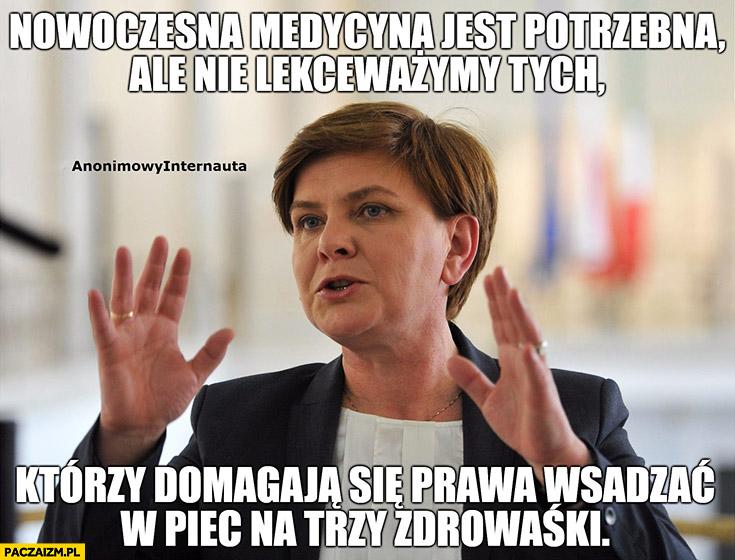 Beata Szydło: nowoczesna medycyna jest potrzebna, ale nie lekceważymy tych, którzy domagają się prawa wsadzać w piec na trzy zdrowaśki