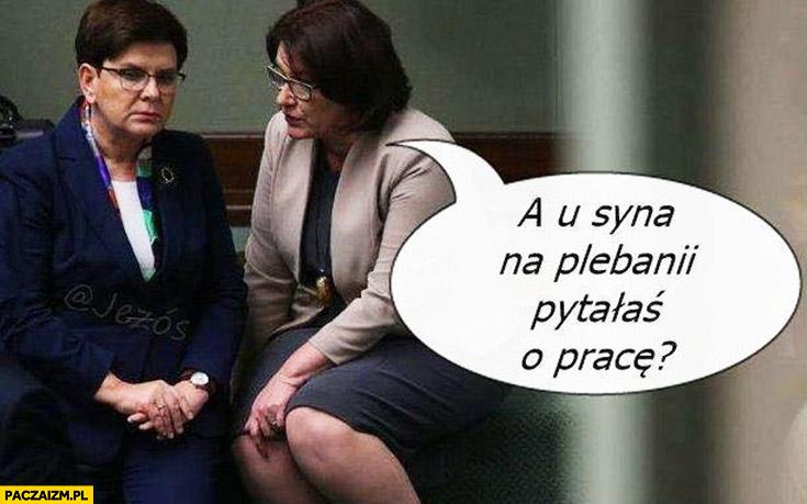 Beata Szydło szuka pracy a u syna na plebanii pytałaś o pracę