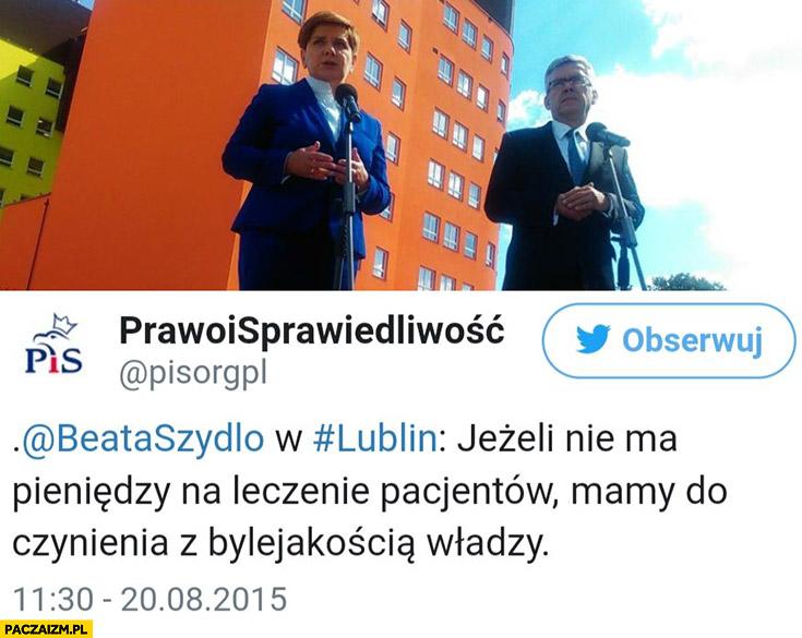 Beata Szydło w Lublinie: jeżeli nie ma pieniędzy na leczenie pacjentów mamy do czynienia z bylejakością władzy PiS na twitterze