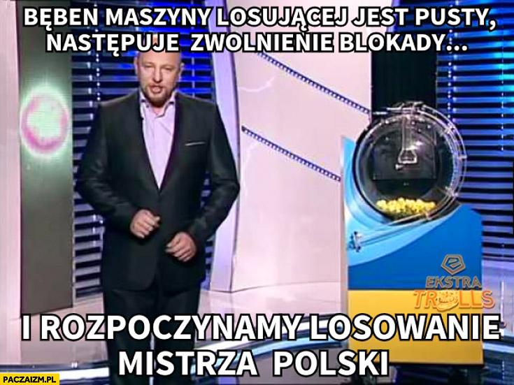 Bęben maszyny losującej jest pusty, następuje zwolnienie blokady i rozpoczynamy losowanie mistrza polski Ektraklasa piłka nożna