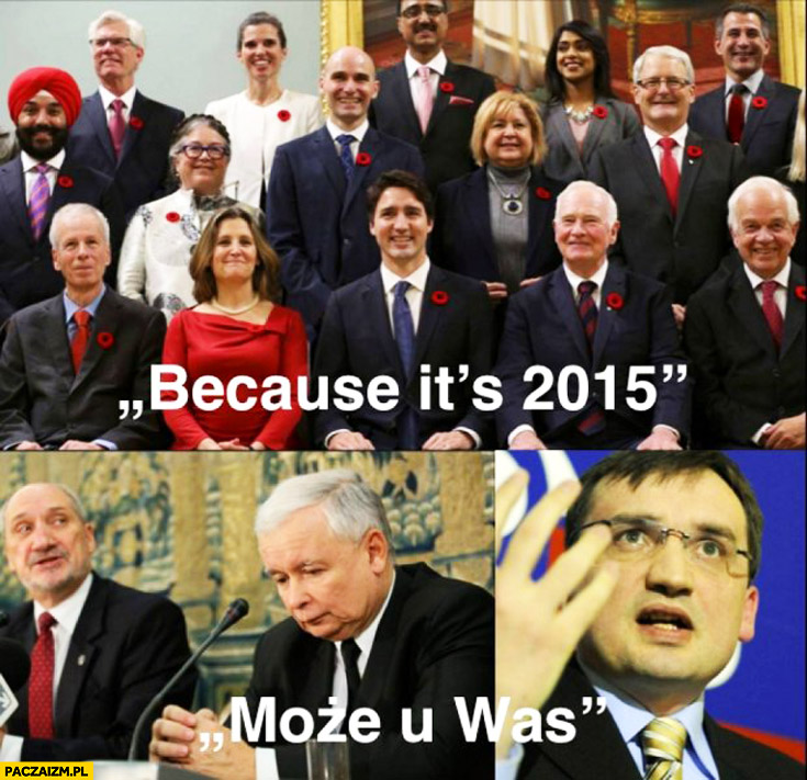 Because it's 2015 Kanada może u was Polska PiS