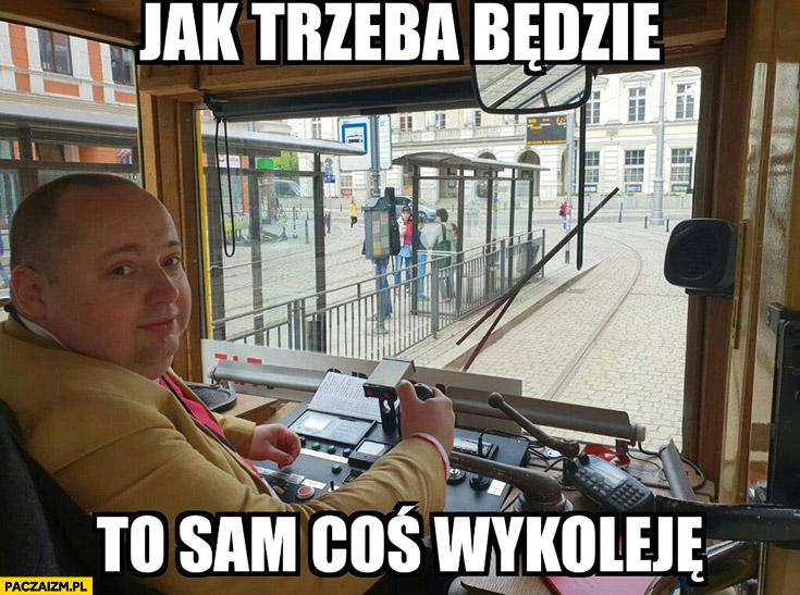 Belawejder jak trzeba będzie to sam coś wykoleję prezes MPK Wrocław