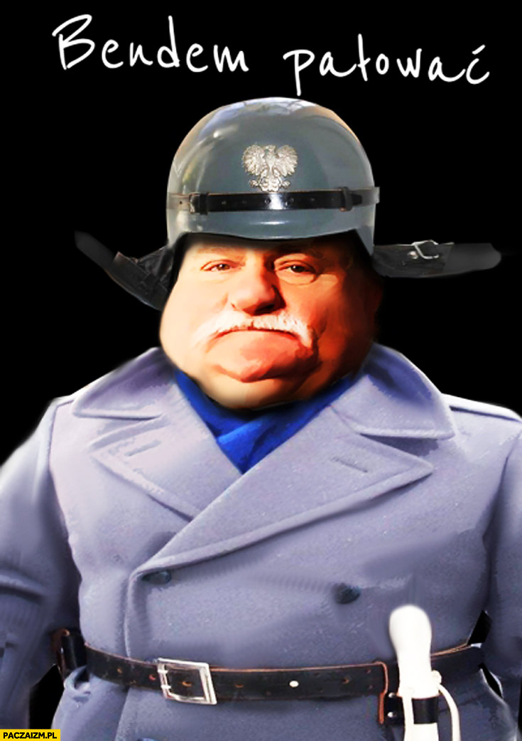 Bendem pałować Lech Wałęsa Bolek milicja policjant